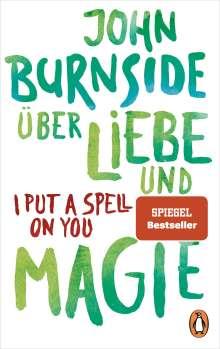 John Burnside: Über Liebe und Magie - I Put a Spell on You, Buch