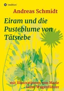 Andreas Schmidt: Eiram und die Pusteblume von Tätsrebe, Buch