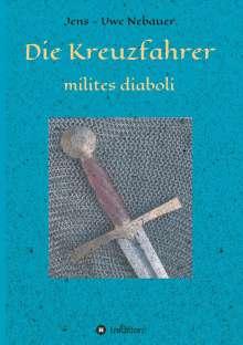 Jens - Uwe Nebauer: Die Kreuzfahrer - milites diaboli, Buch