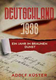 Adolf Küster: Deutschland 1936 - Ein Jahr im braunen Dunst, Buch