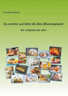 Cornelia M. Geissel: So erreichst und hältst Du Dein Wunschgewicht, Buch