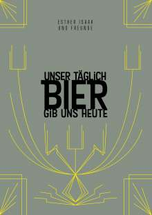 Esther Isaak: Unser täglich Bier gib uns heute, Buch