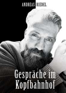 Andreas Riedel: Gespräche im Kopfbahnhof, Buch