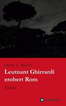 Franz J. Bauer: Leutnant Ghirrardi erobert Rom, Buch