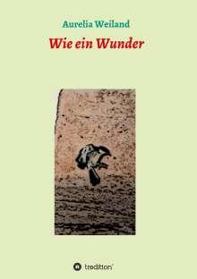 Aurelia Weiland: Wie ein Wunder, Buch