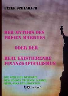 Peter Schlabach: Der Mythos des Freien Marktes oder der real existierende Finanzkapitalismus, Buch
