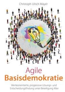 Christoph Ulrich Mayer: Agile Basisdemokratie, Buch