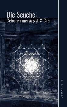 Edeltraud-Inga Karrer: Die Seuche:  geboren aus Angst und Gier, Buch