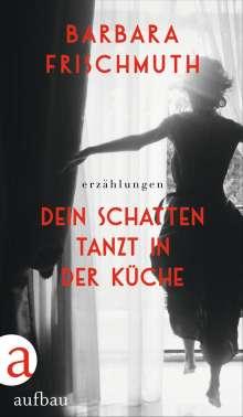 Barbara Frischmuth: Dein Schatten tanzt in der Küche, Buch