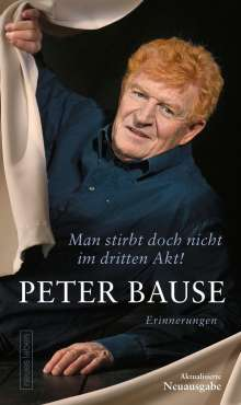 Peter Bause: Man stirbt doch nicht im dritten Akt!, Buch