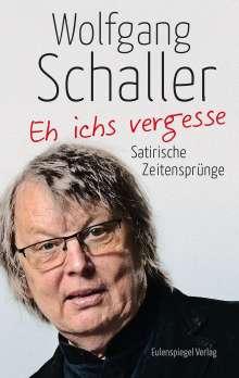 Wolfgang Schaller: Eh ichs vergesse, Buch