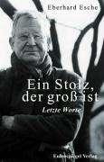 Eberhard Esche: Ein Stolz, der groß ist - Letzte Worte, Buch