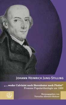 """Johann Heinrich Jung-Stilling: """"... weder Calvinist noch Herrnhuter noch Pietist"""", Buch"""
