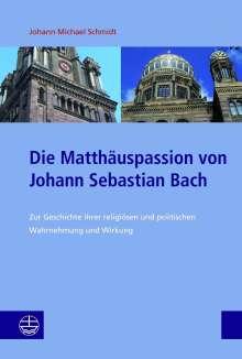 Johann Michael Schmidt: Die Matthäuspassion von Johann Sebastian Bach, Buch