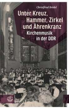 Christfried Brödel: Unter Kreuz, Hammer, Zirkel und Ährenkranz, Buch