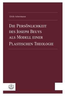 Erich Ackermann: Die Persönlichkeit des Joseph Beuys als Modell einer Plastischen Theologie, Buch