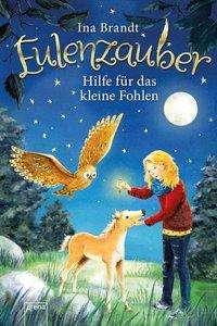 Ina Brandt: Eulenzauber 06. Hilfe für das kleine Fohlen, Buch