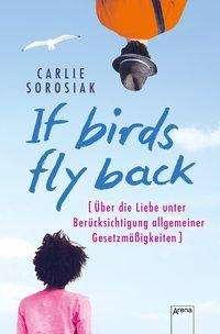 Carlie Sorosiak: If Birds Fly Back, Buch