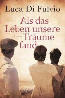 Luca Di Fulvio: Als das Leben unsere Träume fand, Buch