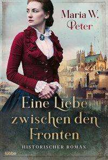 Maria W. Peter: Eine Liebe zwischen den Fronten, Buch