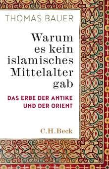 Thomas Bauer: Warum es kein islamisches Mittelalter gab, Buch