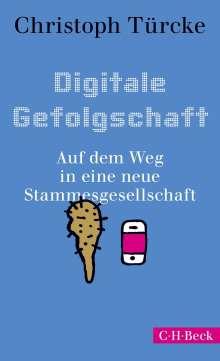 Christoph Türcke: Digitale Gefolgschaft, Buch