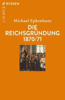 Michael Epkenhans: Die Reichsgründung 1870/71, Buch