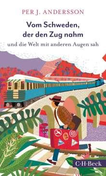 Per J. Andersson: Vom Schweden, der den Zug nahm und die Welt mit anderen Augen sah, Buch