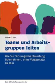 Gunnar C. Kunz: Teams und Arbeitsgruppen leiten, Buch