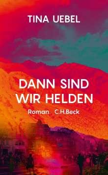 Tina Uebel: Dann sind wir Helden, Buch