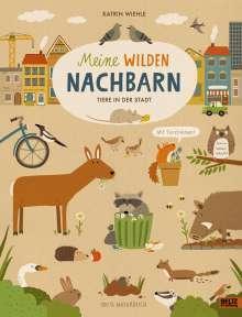 Katrin Wiehle: Meine wilden Nachbarn - Tiere in der Stadt, Buch