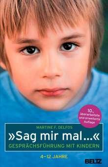 Martine F. Delfos: »Sag mir mal ...« Gesprächsführung mit Kindern (4 - 12 Jahre), Buch