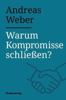 Andreas Weber: Warum Kompromisse schließen?, Buch