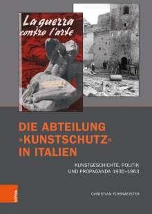 Christian Fuhrmeister: Die Abteilung »Kunstschutz« in Italien, Buch