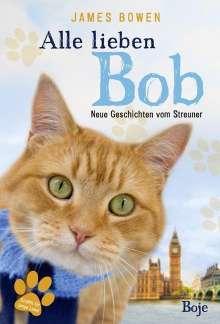 James Bowen: Alle lieben Bob - Neue Geschichten vom Streuner, Buch