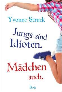 Yvonne Struck: Jungs sind Idioten. Mädchen auch., Buch