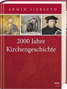 Armin Sierszyn: 2000 Jahre Kirchengeschichte - Gesamtband, Buch
