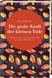 Jörg Ahlbrecht: Die große Kraft der kleinen Tode, Buch