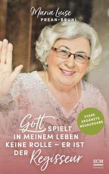 Maria Luise Prean-Bruni: Gott spielt in meinem Leben keine Rolle - er ist der Regisseur, Buch