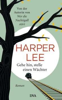 Harper Lee: Gehe hin, stelle einen Wächter