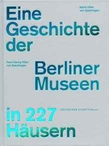 Hans G. Hiller von Gaertringen: Eine Geschichte der Berliner Museen in 227 Häusern, Buch