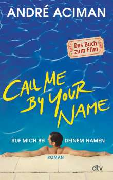 André Aciman: Call Me by Your Name Ruf mich bei deinem Namen, Buch
