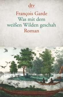 François Garde: Was mit dem weißen Wilden geschah, Buch