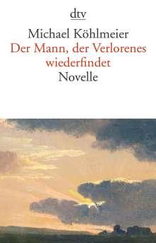Michael Köhlmeier: Der Mann, der Verlorenes wiederfindet, Buch