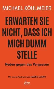 Michael Köhlmeier: Erwarten Sie nicht, dass ich mich dumm stelle, Buch