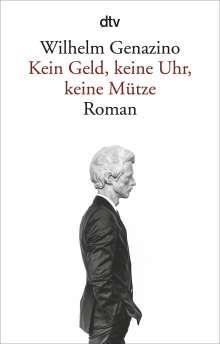 Wilhelm Genazino: Kein Geld, keine Uhr, keine Mütze, Buch