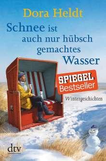 Dora Heldt: Schnee ist auch nur hübschgemachtes Wasser, Buch