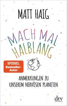 Matt Haig: Mach mal halblang. Anmerkungen zu unserem nervösen Planeten, Buch
