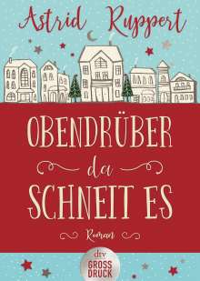 Astrid Ruppert: Obendrüber, da schneit es, Buch