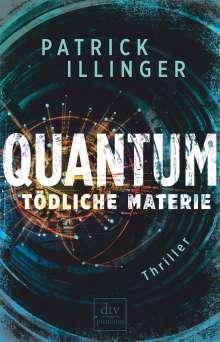 Patrick Illinger: QUANTUM - Tödliche Materie, Buch